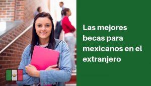 Guía completa 2021 para estudiantes mexicanos de las mejores becas en el extranjero por pais
